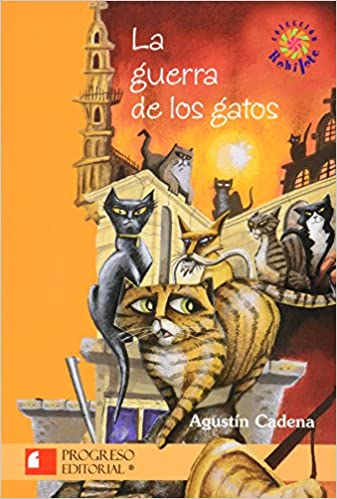 La Guerra De Los Gatos/The War Of The Cats (Spanish Edition): Agustin Cadena: 9789706415059: Amazon.com: Books