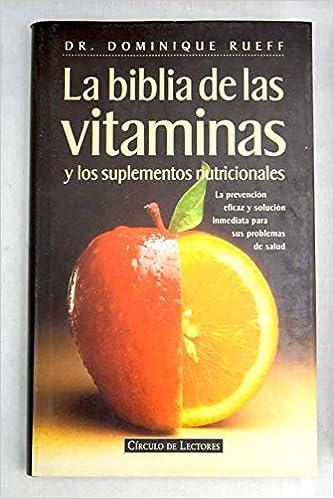 La biblia de las vitaminas y los suplementos nutricionales: Amazon.es: Dr. Dominique Rueff, Novela: Libros