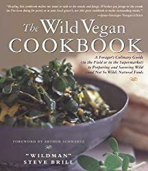 The Wild Vegan Cookbook: A Forager's Culinary Guide (In the Field or in the Supermarket) to Preparing and Savoring Wild (And Not So Wild) Natural Foods