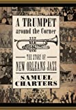 img - for A Trumpet around the Corner: The Story of New Orleans Jazz (American Made Music Series) book / textbook / text book