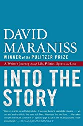 [Into the Story: A Writer's Journey Through Life, Politics, Sports and Loss] (By: David Maraniss) [published: January, 2011]