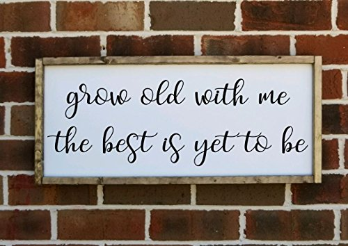 Grow old with me the best is yet to be Farmhouse sign, multiple sizes available