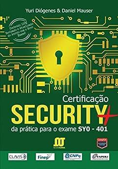 Certificação Security+: Da prática para o exame SYO-401 por [Diógenes, Yuri, Mauser, Daniel]