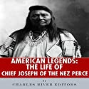 American Legends: The Life of Chief Joseph of the Nez Perce Audiobook by  Charles River Editors Narrated by Russell Stamets