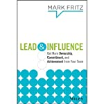 Lead and Influence: Get More Ownership, Commitment, and Achievement From Your Team | Mark Fritz
