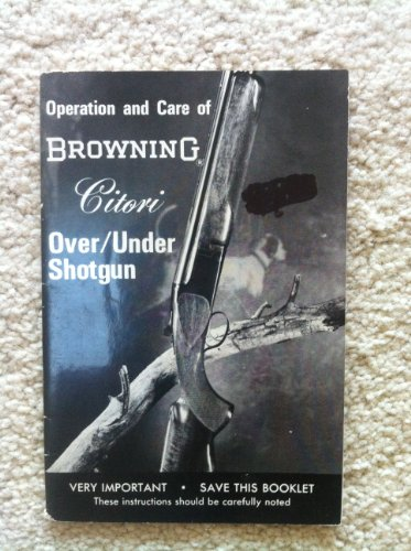 Operation and Care of the Browning Citori Over/Under Shotgun