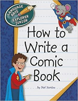 Book How to Write a Comic Book (Language Arts Explorer Junior) by Nel Yomtov (2013-08-01)