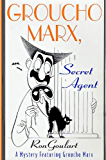 Groucho Marx, Secret Agent: A Mystery Featuring Groucho Marx (Mysteries Featuring Groucho Marx Book 5)
