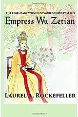 Empress Wu Zetian (The Legendary Women of World History) (Volume 5) Paperback