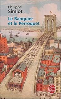 Le banquier et le perroquet : roman, Simiot, Bernard