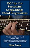 img - for 100 Tips For Successful Songwriting! Chord Progressions: A Guide and Manual For All Songwriters... Chording Techniques, Transposing Keys, Chord Charts, Open Chords book / textbook / text book