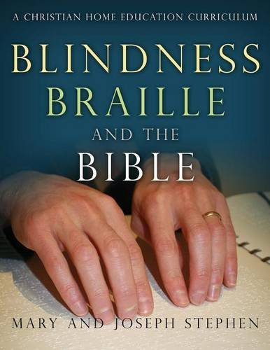 Blindness, Braille and the Bible: A Christian Home Education Curriculum by Joseph Kelton Stephen (2014-04-10) ()