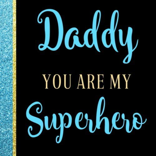 Daddy You are my Superhero: Dad I Wrote a Book About You | Fill in the blank personalized book with prompts about what I love about Dad | Fathers Day, Birthday & Christmas Gifts for Dad from Kids (Best Homemade Gifts Christmas For)