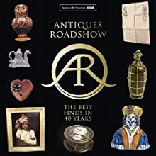 Antiques Roadshow: 40 Years of Great Finds | Livre audio Auteur(s) : Paul Atterbury, Marc Allum Narrateur(s) : Paul Atterbury, Marc Allum