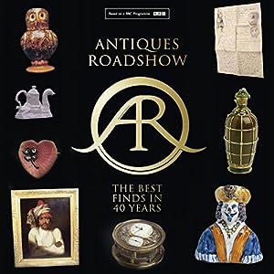 Antiques Roadshow: 40 Years of Great Finds Hörbuch von Paul Atterbury, Marc Allum Gesprochen von: Paul Atterbury, Marc Allum