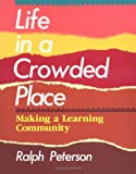img - for By Ralph Peterson - Life in a Crowded Place: Making a Learning Community: 1st (first) Edition book / textbook / text book
