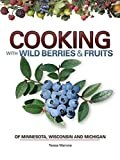 Cooking Wild Berries Fruits of MN, WI, MI (Foraging Cookbooks)