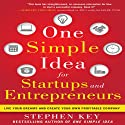 One Simple Idea for Startups and Entrepreneurs: Live Your Dreams and Create Your Own Profitable Company Audiobook by Stephen Key Narrated by Tom Perkins