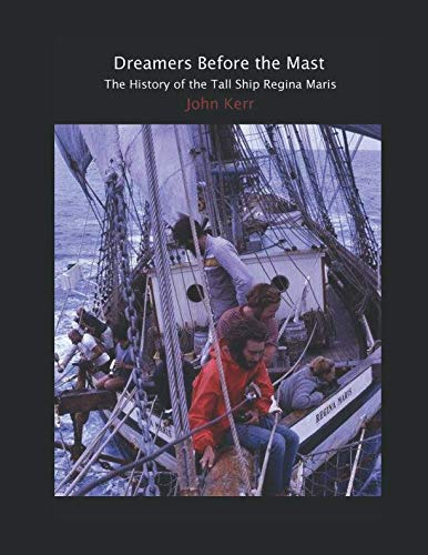 Dreamers Before the Mast: The History of the Tall Ship Regina Maris