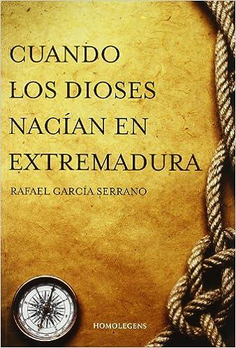 Cuando Los Dioses Nacian En Extremadura: Amazon.es: Garcia Serrano ...