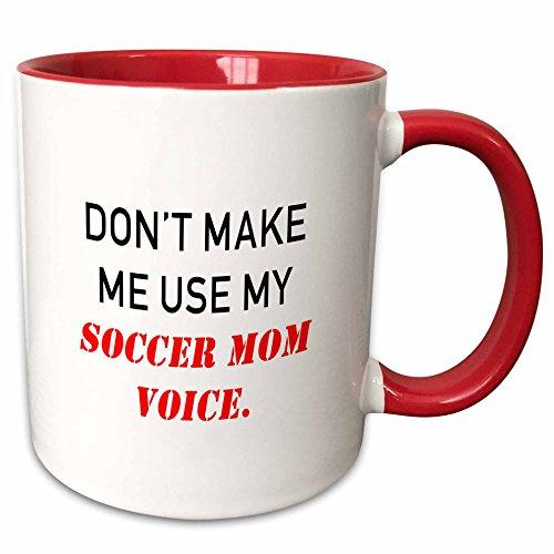 3dRose mug_237314_5 DONT MAKE ME USE MY SOCCER MOM VOICE. - Two Tone Red Mug, 11oz