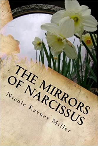 The mirrors of narcissus nicole kavner miller 9781484984604 the mirrors of narcissus nicole kavner miller 9781484984604 amazon books fandeluxe Choice Image