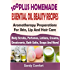 100 Plus Homemade Essential Oil Beauty Recipes: Aromatherapy Preparations For Skin, Lip And Hair Care: (Body Scrubs, Perfumes, Lotions, Creams, Deodorants, Bath Salts, Soaps And More)