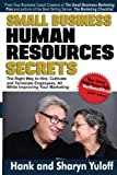 Small Business Human Resources Secrets: The Right Way to Hire, Cultivate and Terminate Employees, All While Improving Your Marketing