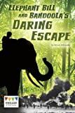 Elephant Bill and Bandoola's Daring Escape (Engage Literacy: Engage Literacy Dark Red)
