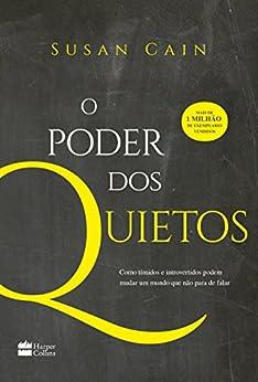 O poder dos quietos: Como os tímidos e introvertidos podem mudar um mundo que não para de falar por [Cain, Susan]