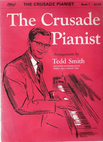 THE CRUSADE PIANIST Book 1, Arrangements of Famous Hymn Tunes by Tedd (Hymn Tune Arrangements)