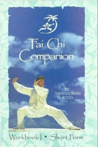 The T'ai Chi Companion Vol. 1: The Short Form Workbook (David Dorian Ross Intro To Tai Chi)