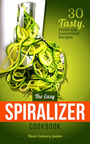 The Easy Spiralizer Cookbook: 30 Tasty, Fresh and Convenient Recipes by [Guides, Finest Culinary]