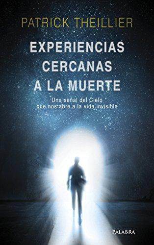 Experiencias Cercanas A La Muerte: Una Señal Del Cielo Que Nos Abre A La Vida Invisible