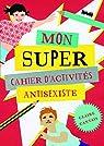 Mon super cahier d'activités anti-sexiste par Cantais