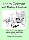 Learn German with modern Literature - Wild Years in West Berlin: Bilingual Edition (German Edition)