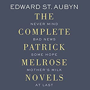 The Complete Patrick Melrose Novels Audiobook