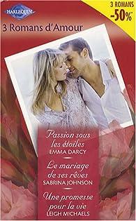 Passion sous les étoiles ; Le mariage de ses rêves ; Une promesse pour la vie par Emma Darcy