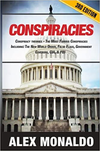 Book Conspiracies: Conspiracy Theories - The Most Famous Conspiracies Including: The New World Order, False Flags, Government Cover-ups, CIA, and FBI