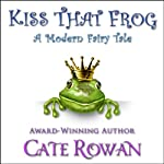 Kiss That Frog: A Modern Fairy Tale | Cate Rowan