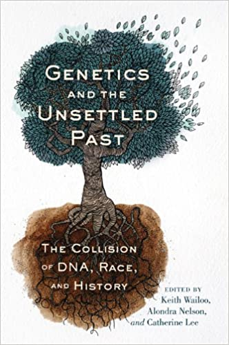 Genetics And The Unsettled Past: The Collision Of Dna, Race, And History (Rutgers Studies On Race And Ethnicity) by Alondra Nelson