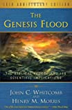 img - for By John C. Whitcomb Henry M. Morris - The Genesis Flood, The Biblical Record and its Scientific Implications, 50th Anniversary Edition (First) (7/27/12) book / textbook / text book