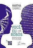 capa de Você, Eu e os Robôs. Pequeno Manual do Mundo Digital