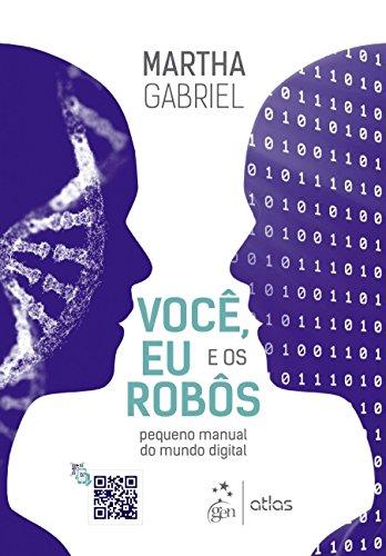 Você, Eu e os Robôs. Pequeno Manual do Mundo Digital