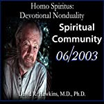 Homo Spiritus: Devotional Nonduality Series (Spiritual Community - June 2003) | David R. Hawkins, M.D.