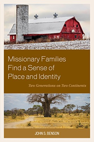 Download Missionary Families Find a Sense of Place and Identity: Two Generations on Two Continents Pdf