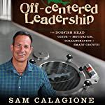 Off-Centered Leadership: The Dogfish Head Guide to Motivation, Collaboration and Smart Growth | Sam Calagione