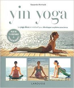 Yin Yoga: Le Yoga Doux Et Méditatif Pour Développer Sa ...