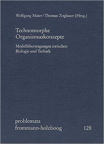 Technomorphe Organismuskonzepte: Modellubertragungen Zwischen Biologie Und Technik (Problemata)