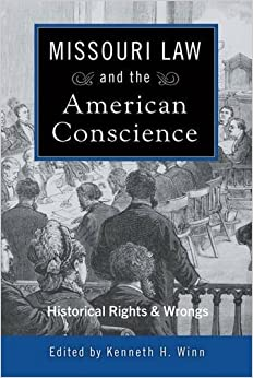 Book Missouri Law and the American Conscience: Historical Rights and Wrongs